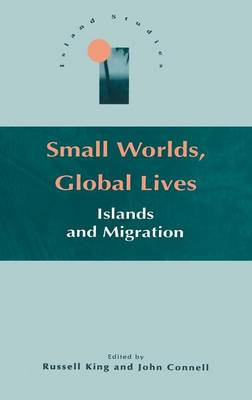 Small Worlds, Global Lives: Islands and Migration - Island Studies (Hardback)