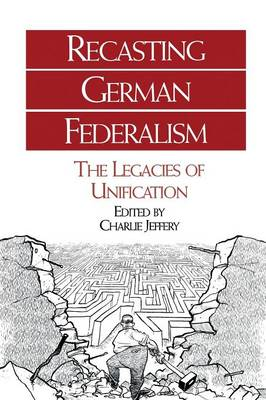 Recasting German Federalism: The Legacies of Unification (Paperback)