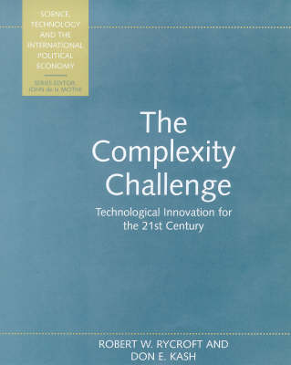 The Complexity Challenge: Technological Innovation for the 21st Century - Science, Technology & the International Political Economy (Paperback)