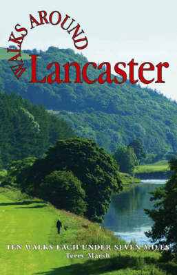 Walks Around Lancaster: Ten Walks of Seven Miles or Less - Walks Around (Paperback)