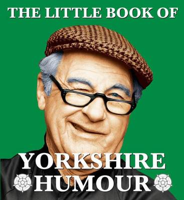The Little Book of Yorkshire Humour (Paperback)