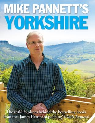 Mike Pannett's Yorkshire: The Real-life Places Behind the Bestselling Books from the James Herriot of Policing' (Daily Express) (Hardback)