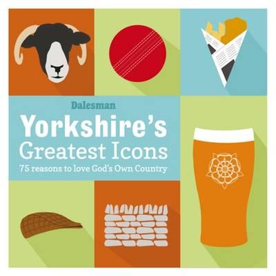Yorkshire's Greatest Icons (Hardback)