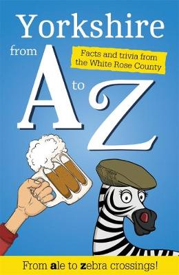 Yorkshire from A to Z: Facts and Trivia from God's Own Country (Paperback)