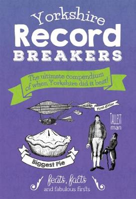 Yorkshire Record Breakers: The Ultimate Compendium of When Yorkshire Did it Best (Hardback)