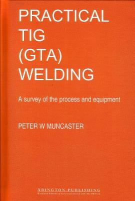 A Practical Guide to TIG (GTA) Welding - Woodhead Publishing Series in Welding and Other Joining Technologies (Hardback)
