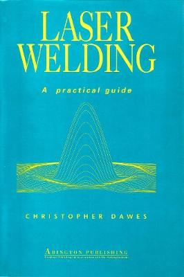 Laser Welding: A Practical Guide - Woodhead Publishing Series in Welding and Other Joining Technologies (Hardback)