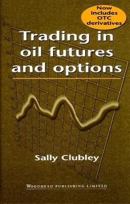 Trading in Oil Futures and Options (Hardback)