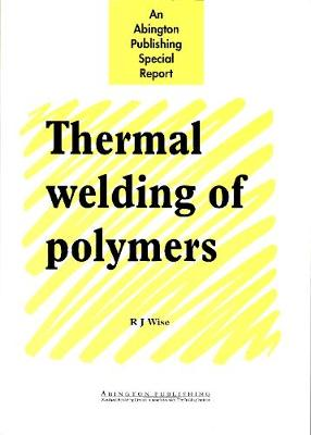 Thermal Welding of Polymers - Woodhead Publishing Series in Welding and Other Joining Technologies (Paperback)