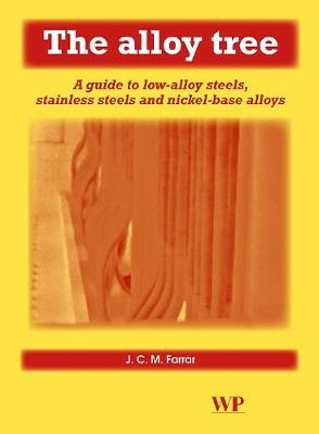 The Alloy Tree: A Guide to Low-Alloy Steels, Stainless Steels and Nickel-Base Alloys (Hardback)