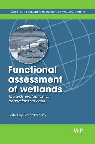 Functional Assessment of Wetlands: Towards Evaluation of Ecosystem Services (Hardback)