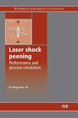 Laser Shock Peening: Performance and Process Simulation - Woodhead Publishing Series in Metals and Surface Engineering (Hardback)