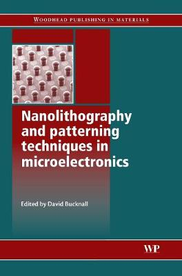 Nanolithography and Patterning Techniques in Microelectronics - Woodhead Publishing Series in Electronic and Optical Materials (Hardback)