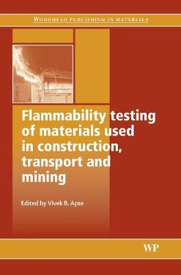 Flammability Testing of Materials Used in Construction, Transport and Mining (Hardback)