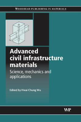 Advanced Civil Infrastructure Materials: Science, Mechanics and Applications - Woodhead Publishing Series in Civil and Structural Engineering (Hardback)