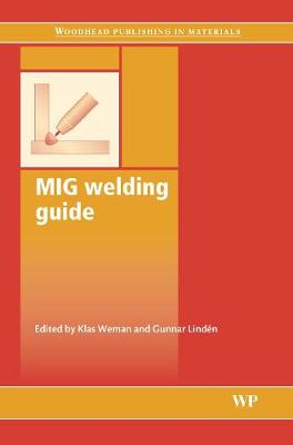 Mig Welding Guide - Woodhead Publishing Series in Welding and Other Joining Technologies (Hardback)