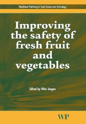 Improving the Safety of Fresh Fruit and Vegetables - Woodhead Publishing Series in Food Science, Technology and Nutrition (Hardback)