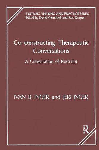 Co-Constructing Therapeutic Conversations: A Consultation of Restraint (Paperback)