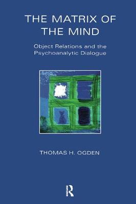 The Matrix of the Mind: Object Relations and the Psychoanalytic Dialogue (Paperback)