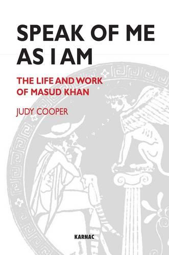 Speak of Me As I Am: The Life and Work of Masud Khan (Paperback)