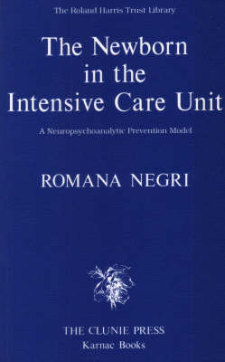 The Newborn in the Intensive Care Unit: A Neuropsychoanalytic Prevention Model (Paperback)