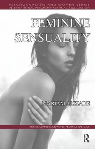 Feminine Sensuality - Psychoanalysis and Women Series (Paperback)