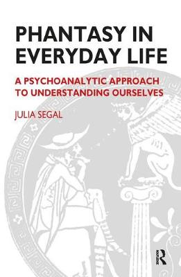 Phantasy in Everyday Life: A Psychoanalytic Approach to Understanding Ourselves (Paperback)