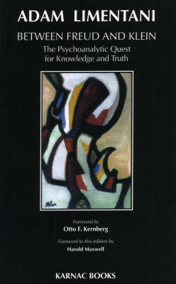 Between Freud and Klein: The Psychoanalytic Quest for Knowledge and Truth (Paperback)