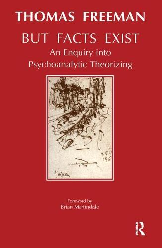 But Facts Exist: An Enquiry into Psychoanalytic Theorizing (Paperback)