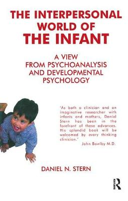 The Interpersonal World of the Infant: A View from Psychoanalysis and Developmental Psychology (Paperback)