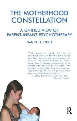 The Motherhood Constellation: A Unified View of Parent-Infant Psychotherapy (Paperback)