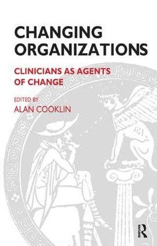 Changing Organizations: Clinicians as Agents of Change - The Systemic Thinking and Practice Series (Paperback)