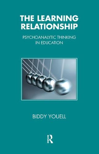 The Learning Relationship: Psychoanalytic Thinking in Education - Tavistock Clinic Series (Paperback)