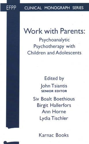 Work with Parents: Psychoanalytic Psychotherapy with Children and Adolescents (Paperback)