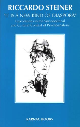 'It is a New Kind of Diaspora': Explorations in the Sociopolitical and Cultural Context of Psychoanalysis (Paperback)