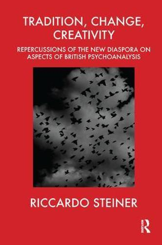 Tradition, Change, Creativity: Repercussions of the New Diaspora on aspects of British Psychoanalysis (Paperback)
