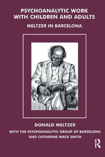 Psychoanalytic Work with Children and Adults: Meltzer in Barcelona (Paperback)