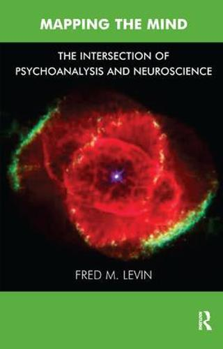 Mapping the Mind: The Intersection of Psychoanalysis and Neuroscience (Paperback)