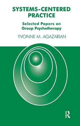 Systems-Centered Practice: Selected Papers on Group Psychotherapy (Paperback)