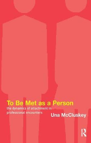 To Be Met as a Person: The Dynamics of Attachment in Professional Encounters (Paperback)