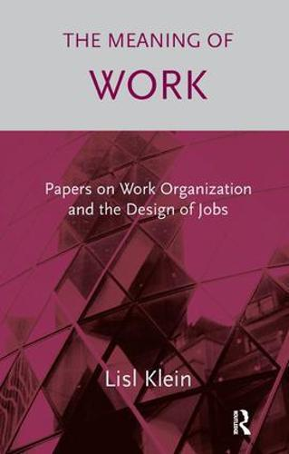 The Meaning of Work: Papers on Work Organization and the Design of Jobs (Paperback)