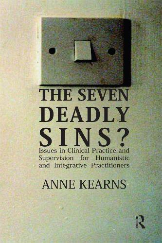 The Seven Deadly Sins?: Issues in Clinical Practice and Supervision for Humanistic and Integrative Practitioners (Paperback)