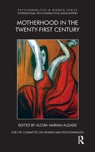 Motherhood in the Twenty-First Century - Psychoanalysis and Women Series (Paperback)