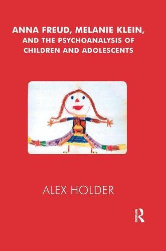 Anna Freud, Melanie Klein, and the Psychoanalysis of Children and Adolescents (Paperback)