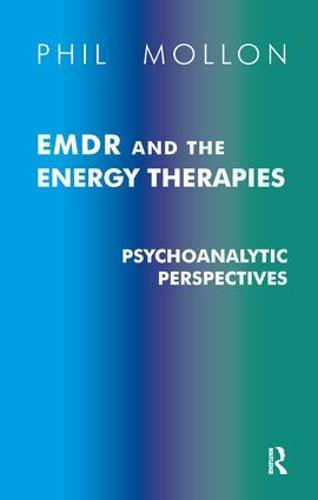 EMDR and the Energy Therapies: Psychoanalytic Perspectives (Paperback)