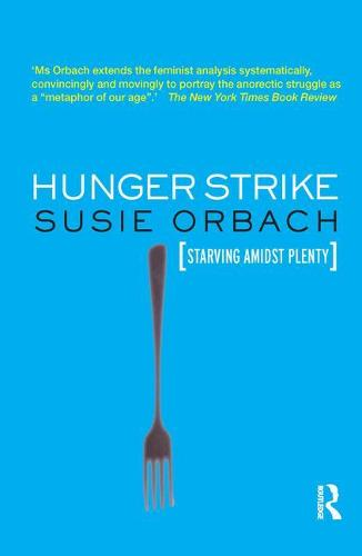 Hunger Strike: The Anorectic's Struggle as a Metaphor for our Age (Paperback)