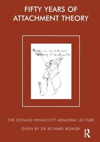 Fifty Years of Attachment Theory: The Donald Winnicott Memorial Lecture - The Donald Winnicott Memorial Lecture Series (Paperback)