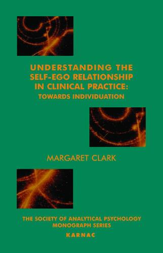 Understanding the Self-Ego Relationship in Clinical Practice: Towards Individuation - The Society of Analytical Psychology Monograph Series (Paperback)