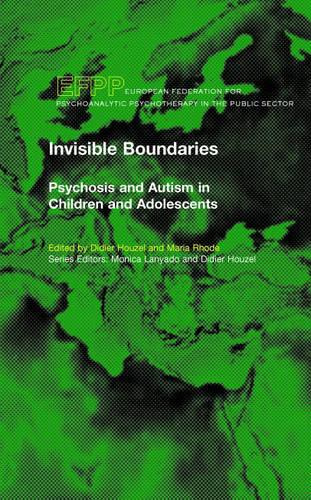 Invisible Boundaries: Psychosis and Autism in Children and Adolescents (Paperback)