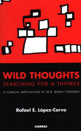 Wild Thoughts Searching for a Thinker: A Clinical Application of W.R. Bion's Theories (Paperback)